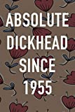 Absolute Dickhead Since 1955: Funny Gift Notebook - 6 x 9 119 Page Journal - Funny Gift For Secret Santa or Birthday!