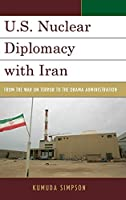 U.S. Nuclear Diplomacy with Iran: From the War on Terror to the Obama Administration (Weapons of Mass Destruction)