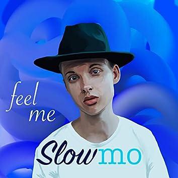Feel Me Slow Mo