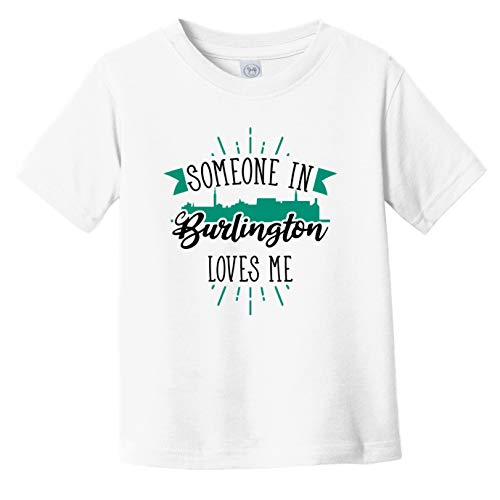 Someone in Burlington Loves Me Burlington VT Skyline Infant Toddler T-Shirt, 5/6T White