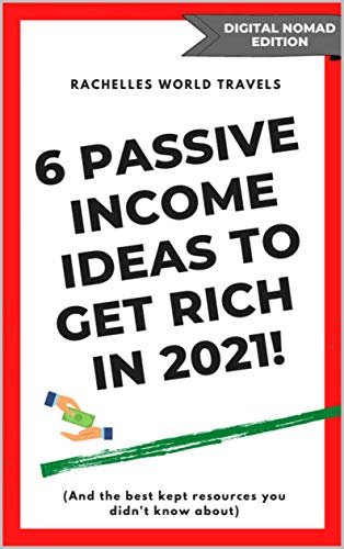 6 PASSIVE INCOME IDEAS TO GET RICH IN 2021! - Digital Nomad Edition: And the best kept resources you didn't know about