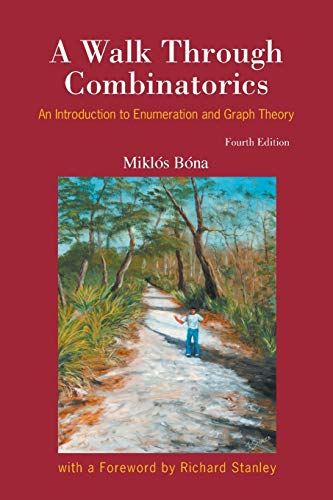 Compare Textbook Prices for Walk Through Combinatorics, A: An Introduction To Enumeration And Graph Theory Fourth Edition  ISBN 9789813237452 by Bóna, Miklós