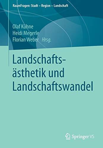 Landschaftsästhetik und Landschaftswandel (RaumFragen: Stadt – Region – Landschaft)