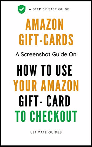 How To Use Gift Cards For Amazon To Checkout: A Complete Step By Step Guide On How To Use Your Gift Card For Payment On Amazon With Actual Screenshots (User Guides Book 11) (English Edition)