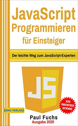 JavaScript: Programmieren für Einsteiger: Der leichte Weg zum JavaScript-Experten (Einfach Programmieren lernen 6)