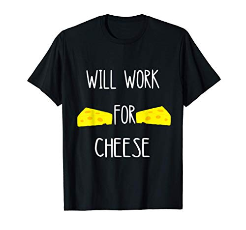Löchriger Käse Will Work For Cheese Gouda Edamer Feta Essen T-Shirt