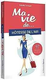 Ma vie d'hôtesse de l'air... 97 anecdotes en plein vol d'Isabelle Tronquet