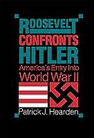 Roosevelt Confronts Hitler Americas Entry into World War II