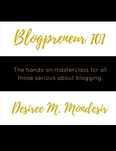 Blogpreneur 101: The hands-on masterclass for all those serious about blogging.
