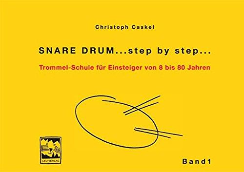 Snare Drum... step by step...: Trommelschule für Einsteiger von 8 bis 80 Jahren