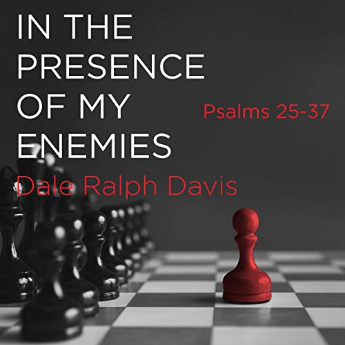 In the Presence of My Enemies: Psalms 25-37