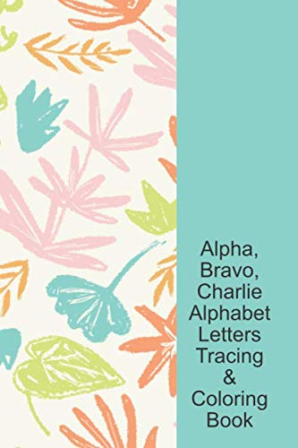 Alpha, Bravo, Charlie Phonetic Alphabet Letters Tracing & Coloring Book: Dino Print Fossil Floral Cover, Military Kid Lined Writing Notebook, ABC ... My ABC, Preschool, PreK, Kindergarten Student