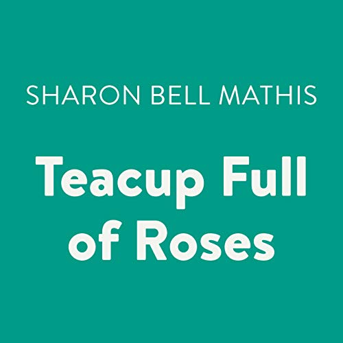 Teacup Full of Roses                   By:                                                                                                                                 Sharon Bell Mathis                               Narrated by:                                                                                                                                 Peter Jay Fernandez                      Length: 2 hrs and 55 mins     Not rated yet     Overall 0.0