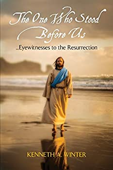 The One Who Stood Before Us  Eyewitnesses to the Resurrection