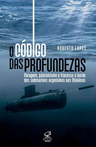 O código das profundezas: Coragem, patriotismo e fracasso a bordo dos submarinos argentinos nas Malvinas