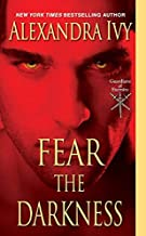 Fear The Darkness (Guardians of Eternity) by Ivy, Alexandra (2012) Mass Market Paperback