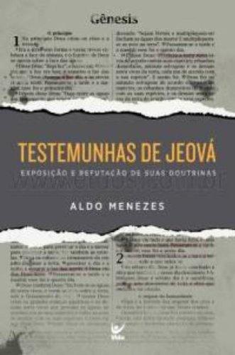 Testemunhas de Jeová. Exposição e Refutação de Suas Doutrinas