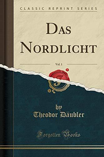 Das Nordlicht, Vol. 1 (Classic Reprint)