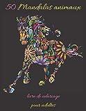 50 Mandalas animaux livre de coloriage pour adultes: Livre à Colorier | 50 Mandalas | Anti-stress et Relaxant | mandalas coloriage pour adultes | ... mandalas animaux | Plusieurs difficultés ..