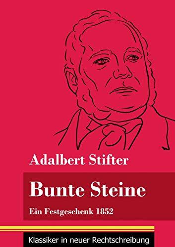 Bunte Steine: Ein Festgeschenk 1852 (Band 99, Klassiker in neuer Rechtschreibung)