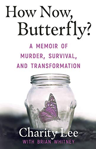 Compare Textbook Prices for How Now, Butterfly?: A Memoir Of Murder, Survival, and Transformation  ISBN 9781948239646 by Lee, Charity,Whitney, Brian
