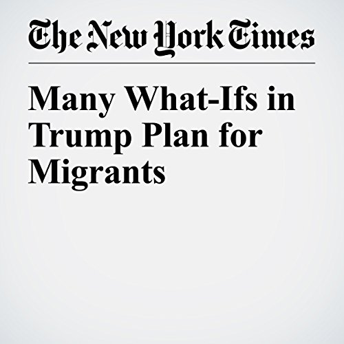 Many What-Ifs in Trump Plan for Migrants cover art