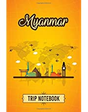 Myanmar Trip Notebook: Personalized Traveling to Myanmar Daily Planner With Notes Page, Memories Journal, Places to Visit Notebook & Vacation Diary, Travel & Trip Gift for Men & Women (6x9 110 Ruled Pages Matte Cover)