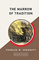 The Marrow of Tradition (AmazonClassics Edition)