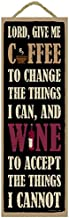 SJT ENTERPRISES, INC. Lord, Give Me Coffee to Change The Things I can, and Wine to Accept The Things I Cannot 5