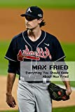 Max Fried: Everything You Should Know About Max Fried: Which Do You Know About Max Fried ? (English Edition)