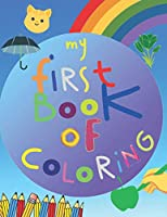 My First Book of Coloring: Big Activity Coloring Book for Toddlers & Kids