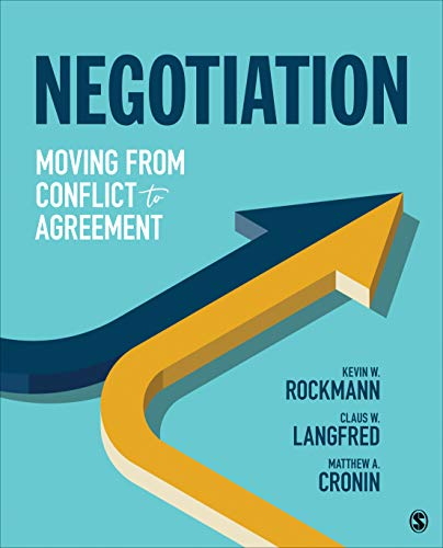 Compare Textbook Prices for Negotiation: Moving From Conflict to Agreement 1 Edition ISBN 9781544320441 by Rockmann, Kevin W.,Langfred, Claus W.,A. Cronin, Matthew