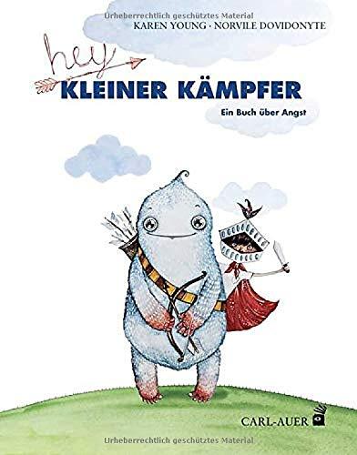 Hey, kleiner Kämpfer: Ein Buch über Angst (Carl-Auer Kids)