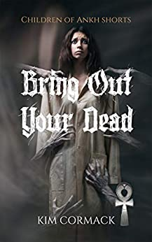 Bring Out Your Dead (Children of Ankh Series Shorts Book 1) by [Kim Cormack]