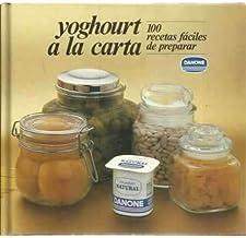 Yoghourt a la carta. 100 recetas fáciles de preparar
