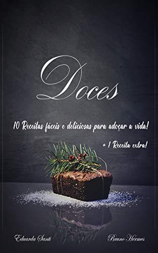 Doces - 10 Receitas fáceis e deliciosas para adoçar a vida!: Kindle Edition (Portuguese Edition)