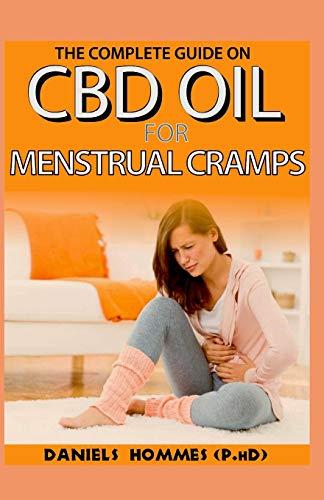 CBD OIL FOR MENSTRUAL CRAMPS: The Perfect Guide for Relieving Painful sex ,Menstrual Cramps,Painful Sex, Menstrual Pain,Anxiety and Other General Pain