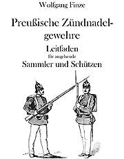 Preußische Zündnadelgewehre: Leitfaden für angehende Sammler und Schützen
