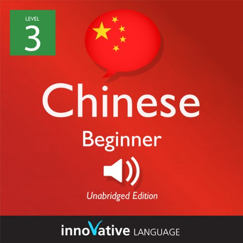 Learn Chinese with Innovative Language's Proven Language System - Level 3: Beginner Chinese audiobook cover art