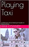 Playing Taxi: Confessions of an American Hustler in Buenos Aires (English Edition)