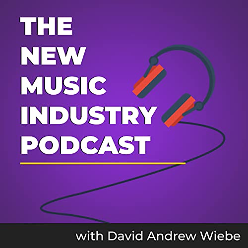 The New Music Industry Podcast | MusicEntrepreneurHQ.com | with David Andrew Wiebe Podcast By David Andrew Wiebe cover art