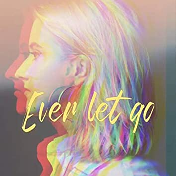 Ever Let Go