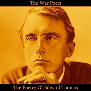 The Poetry of Edward Thomas                   By:                                                                                                                                 Edward Thomas                               Narrated by:                                                                                                                                 Richard Mitchley,                                                                                        Ghizela Rowe,                                                                                        Jake Urry                      Length: 1 hr and 4 mins     Not rated yet     Overall 0.0