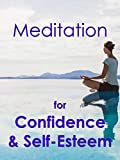 Meditation for Confidence & Self-Esteem