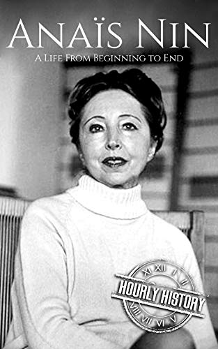 Anais Nin: A Life From Beginning to End (Biographies of American Authors) (English Edition)