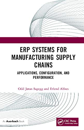 Erp Systems for Manufacturing Supply Chains: Applications, Configuration, and Performance