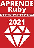 APRENDE RUBY DE PRINCIPIANTE A EXPERTO EN 2021 : : COMPRENDE LA NUEVA SINTAXIS (Edicion en Español)