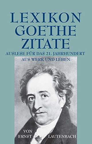 Lexikon - Goethe - Zitate: Auslese für das 21. Jahrhundert /Aus Leben und Werk