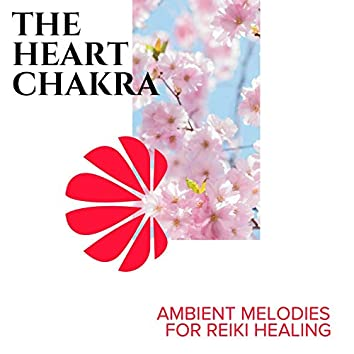 The Heart Chakra - Ambient Melodies for Reiki Healing
