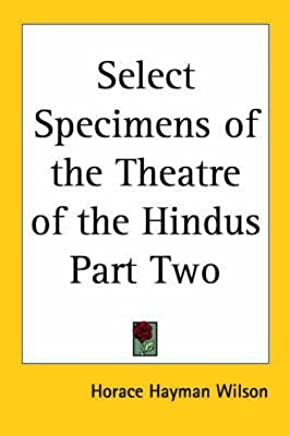 [(Select Specimens of the Theatre of the Hindus Part Two)] [By (author) H. H. Wilson] published on (July, 2004)